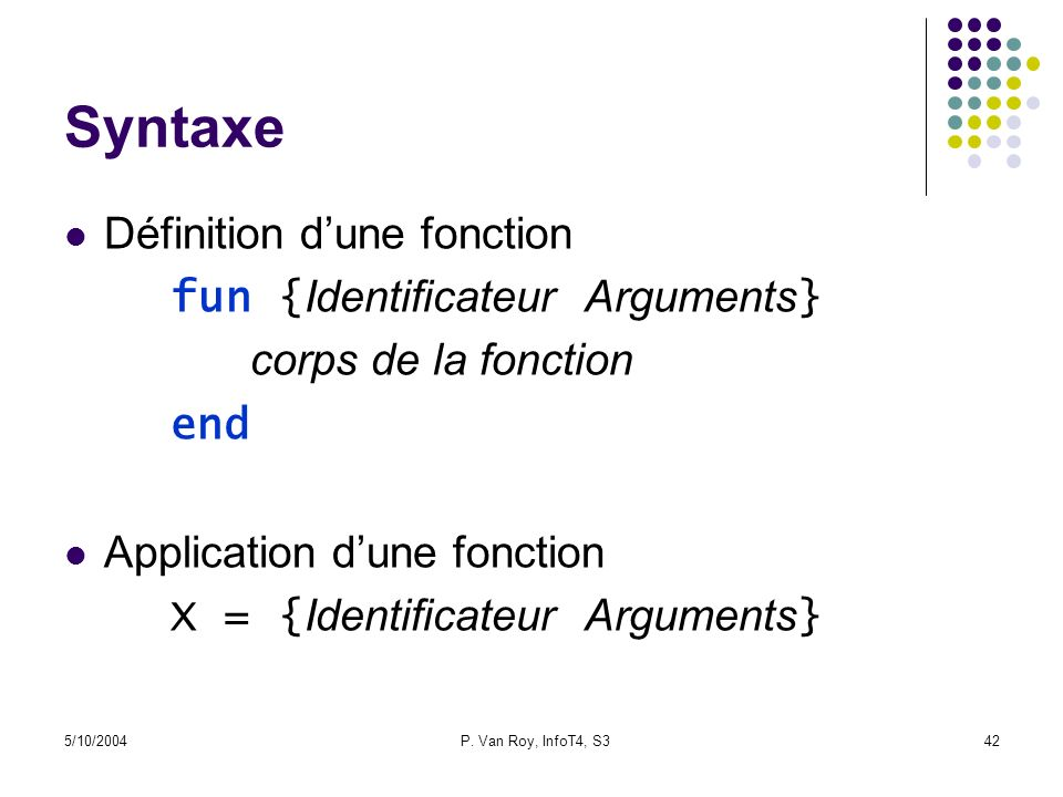 Syntaxe Définition d'une fonction fun {Identificateur Arguments}