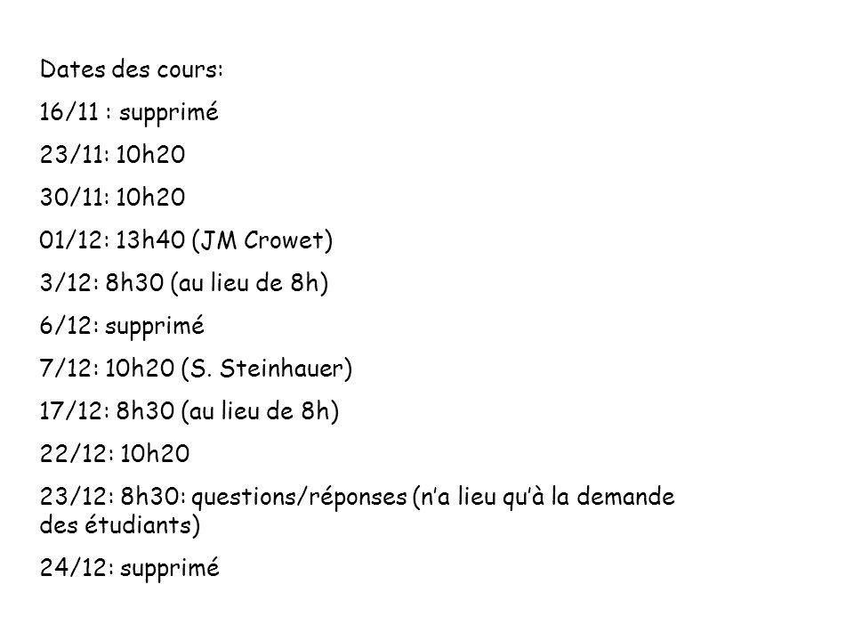 Dates des cours: 16/11 : supprimé. 23/11: 10h20. 30/11: 10h20. 01/12: 13h40 (JM Crowet) 3/12: 8h30 (au lieu de 8h)