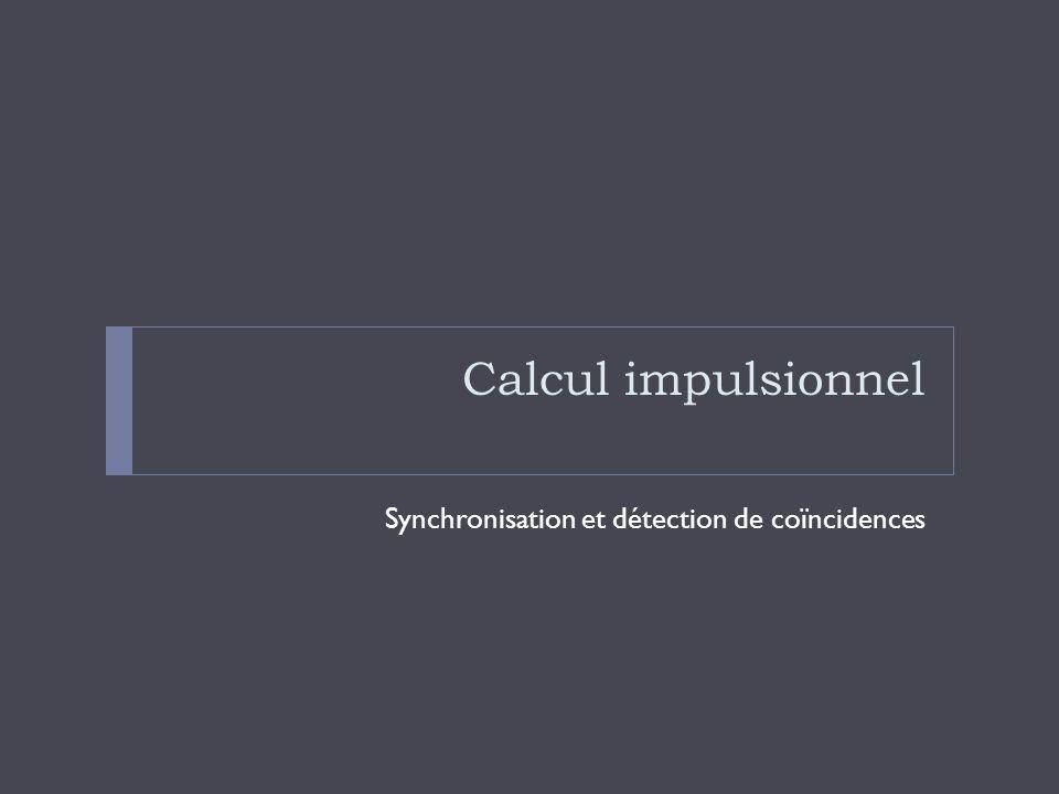 Calcul impulsionnel Synchronisation et détection de coïncidences