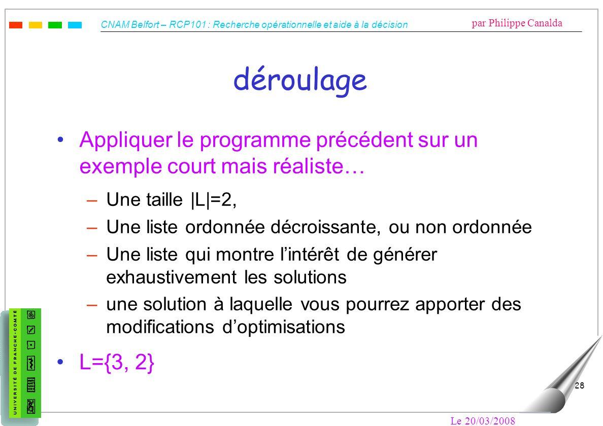 déroulageAppliquer le programme précédent sur un exemple court mais réaliste… Une taille  L =2, Une liste ordonnée décroissante, ou non ordonnée.