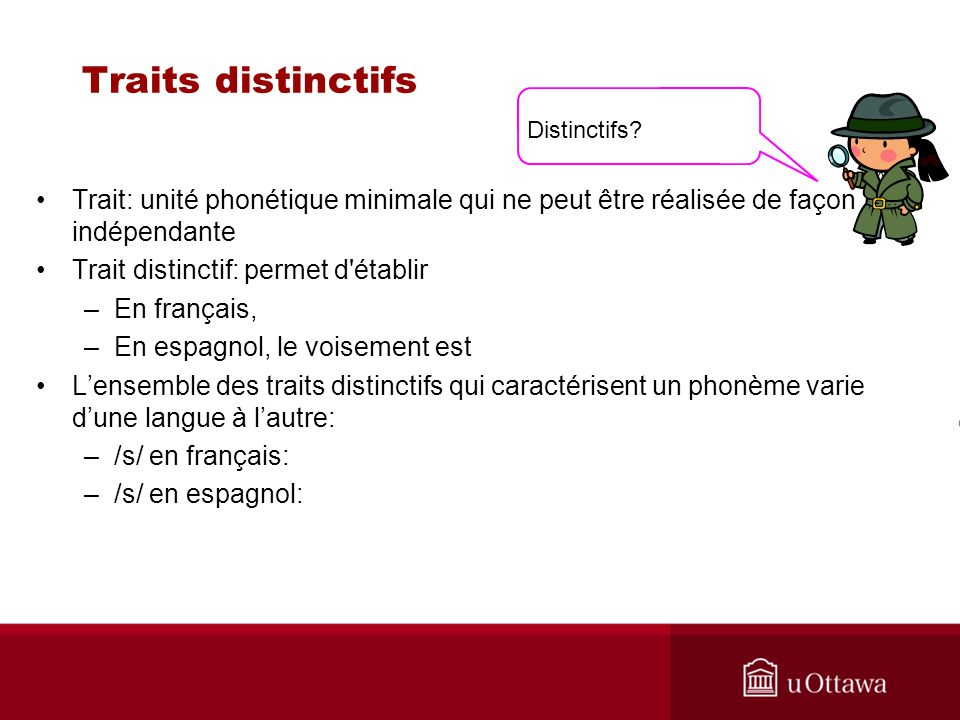 Traits distinctifs Distinctifs Trait: unité phonétique minimale qui ne peut être réalisée de façon indépendante.