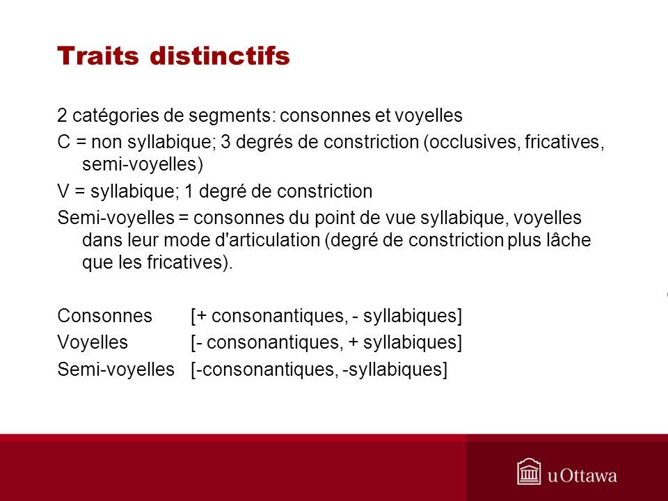 Traits distinctifs 2 catégories de segments: consonnes et voyelles