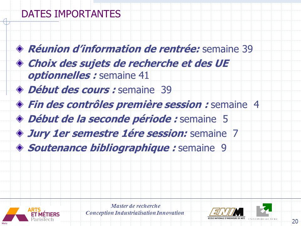 DATES IMPORTANTES Réunion d'information de rentrée: semaine 39. Choix des sujets de recherche et des UE optionnelles : semaine 41.