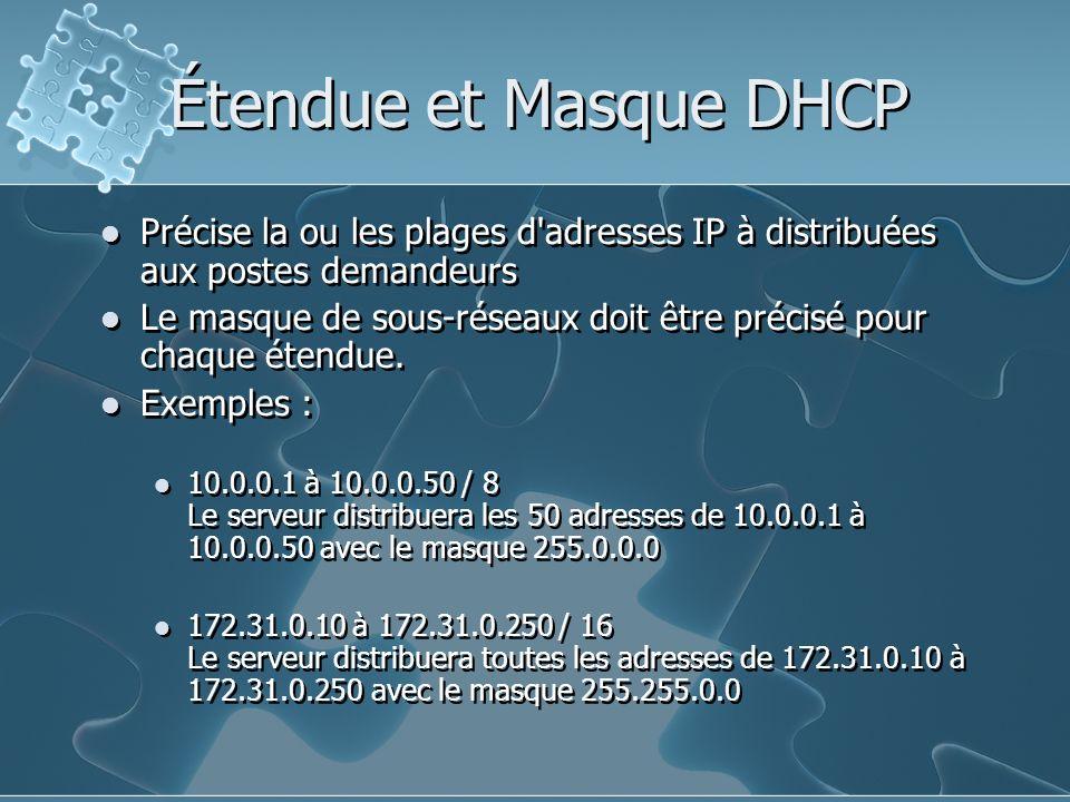 Étendue et Masque DHCP Précise la ou les plages d adresses IP à distribuées aux postes demandeurs.