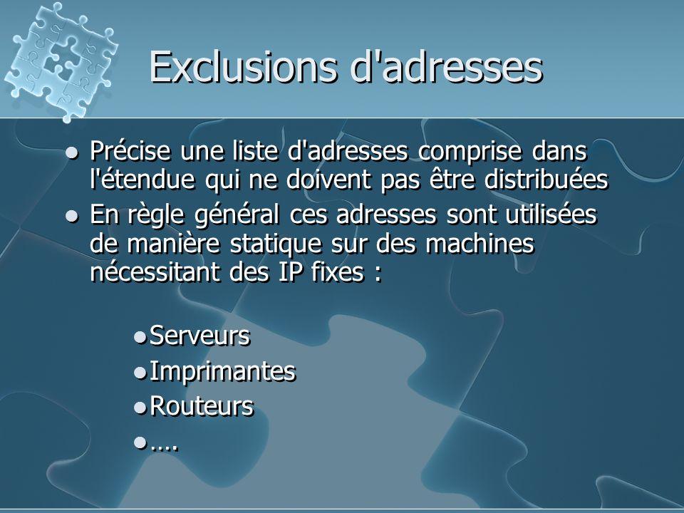 Exclusions d adresses Précise une liste d adresses comprise dans l étendue qui ne doivent pas être distribuées.