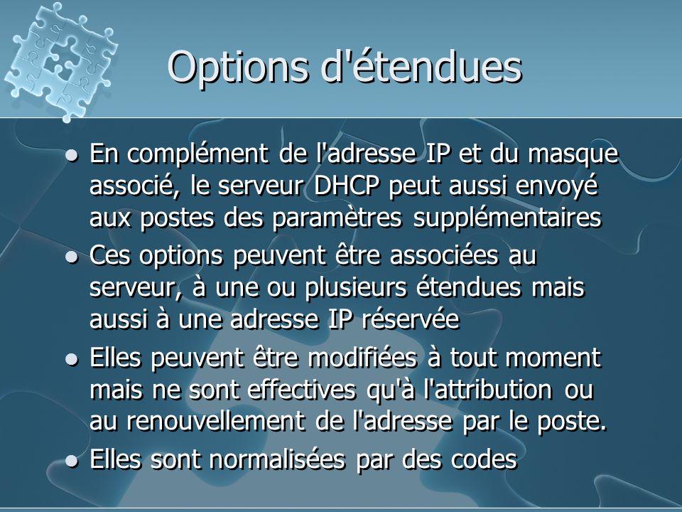Options d étendues En complément de l adresse IP et du masque associé, le serveur DHCP peut aussi envoyé aux postes des paramètres supplémentaires.