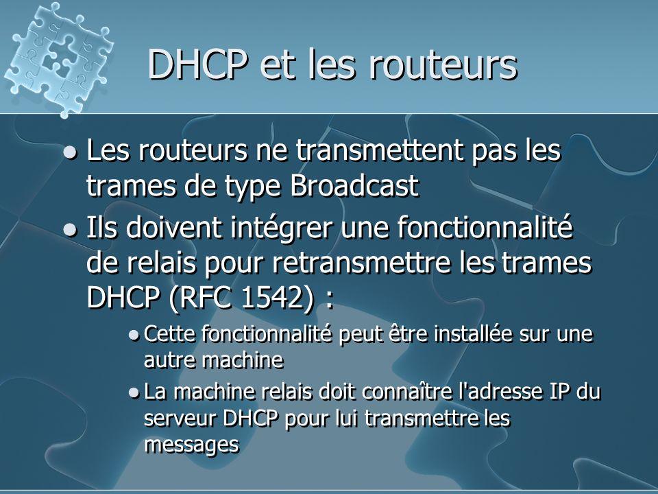 DHCP et les routeurs Les routeurs ne transmettent pas les trames de type Broadcast.