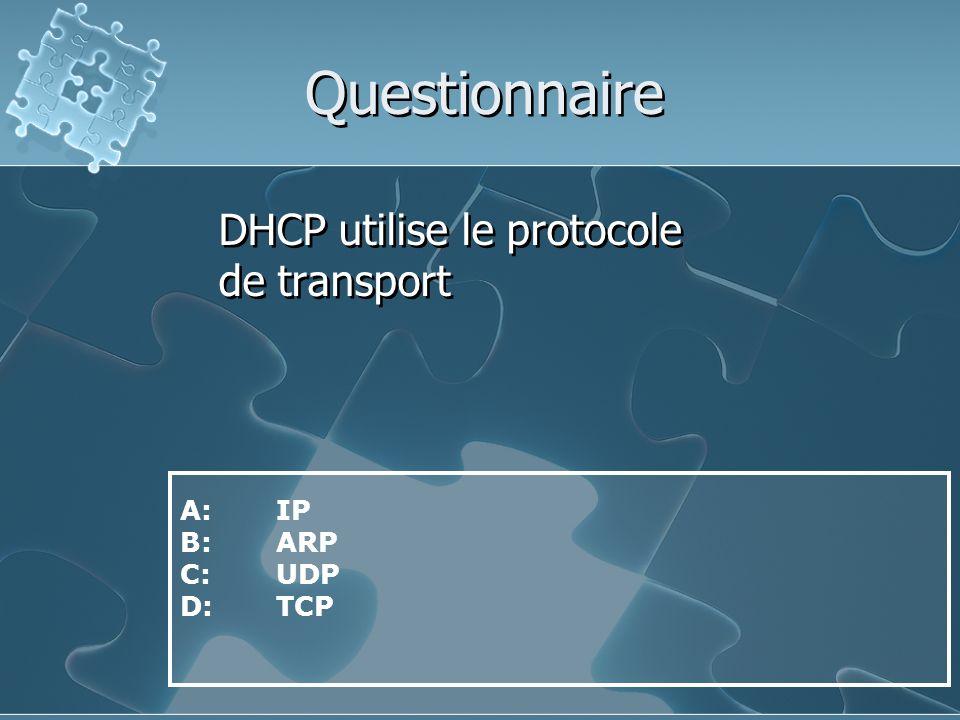 Questionnaire DHCP utilise le protocole de transport A: IP B: ARP