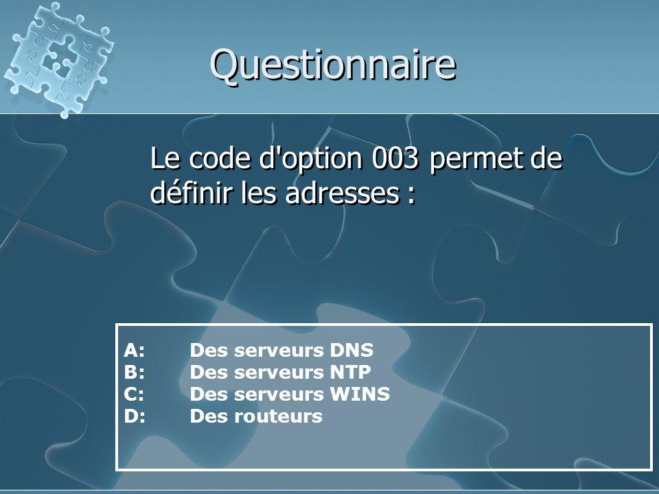 Questionnaire Le code d option 003 permet de définir les adresses :
