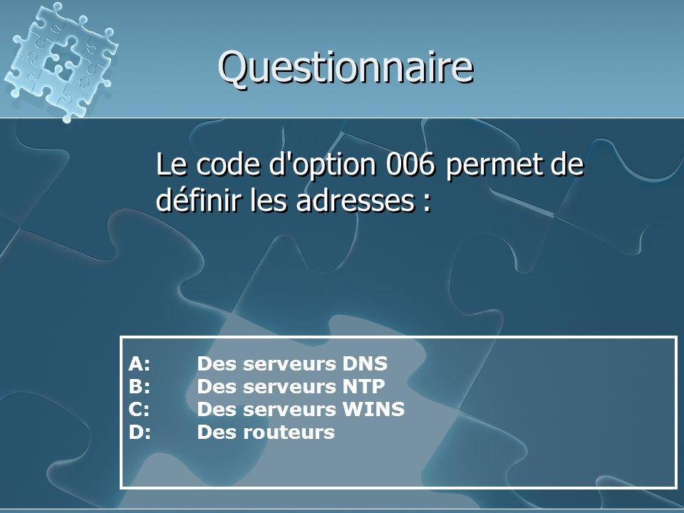 Questionnaire Le code d option 006 permet de définir les adresses :