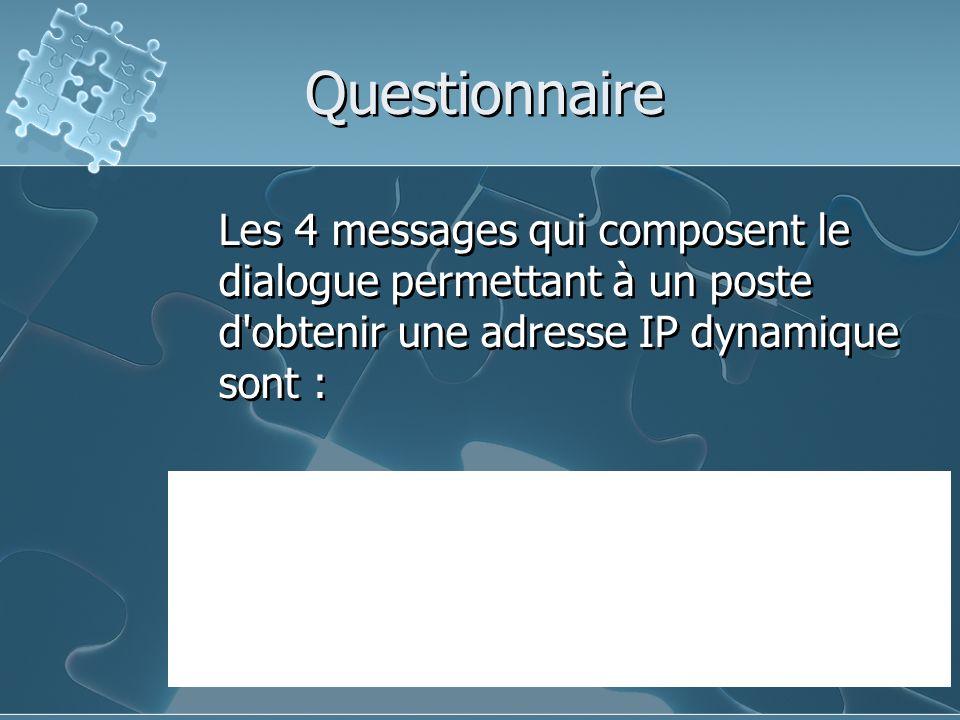 Questionnaire Les 4 messages qui composent le dialogue permettant à un poste d obtenir une adresse IP dynamique sont :
