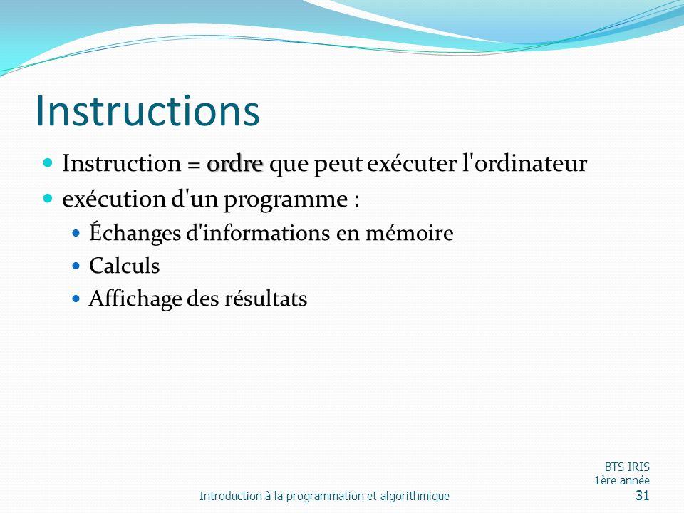Instructions Instruction = ordre que peut exécuter l ordinateur