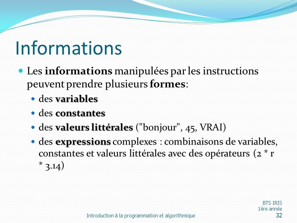 Informations Les informations manipulées par les instructions peuvent prendre plusieurs formes: des variables.