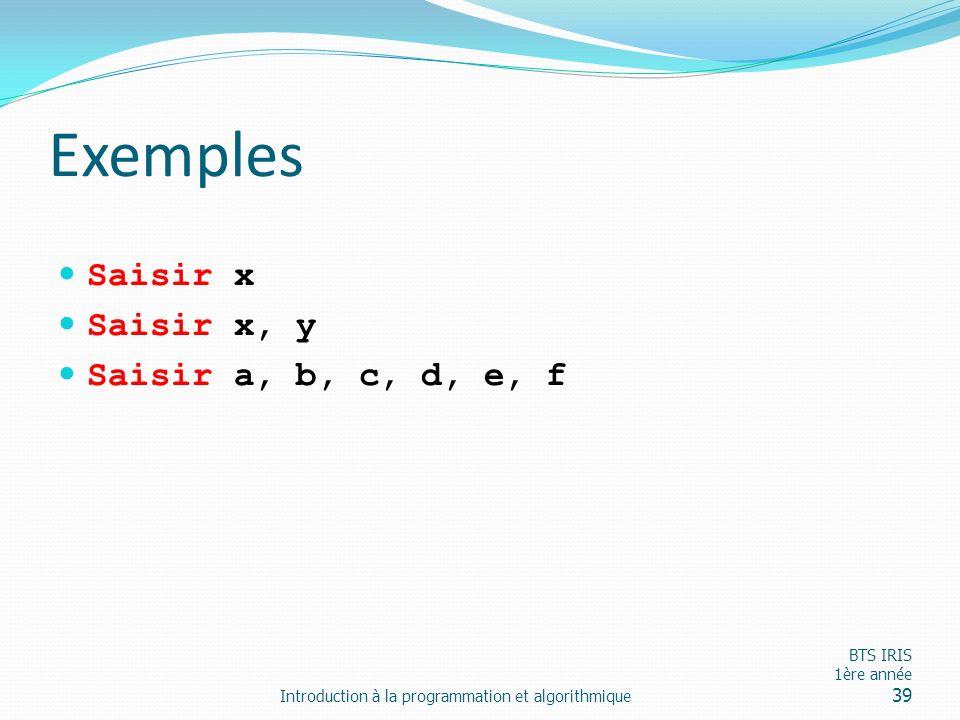 Exemples Saisir x Saisir x, y Saisir a, b, c, d, e, f