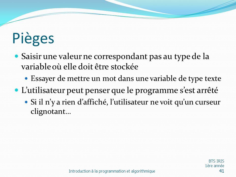 Pièges Saisir une valeur ne correspondant pas au type de la variable où elle doit être stockée.