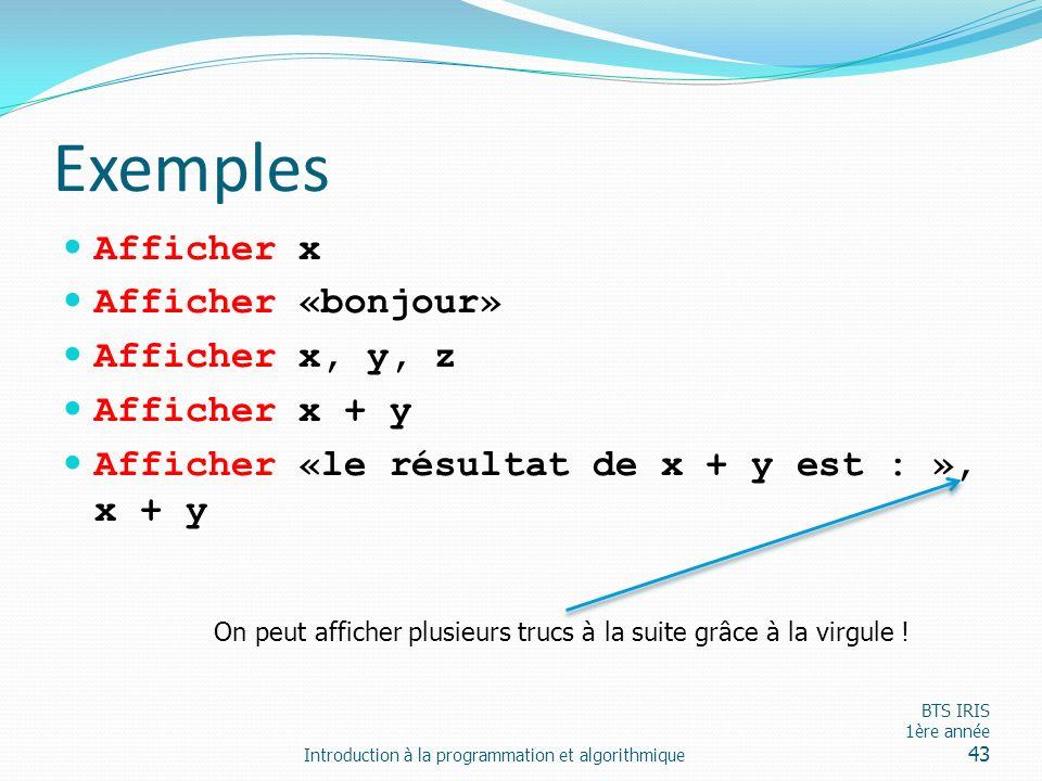 Exemples Afficher x Afficher «bonjour» Afficher x, y, z Afficher x + y
