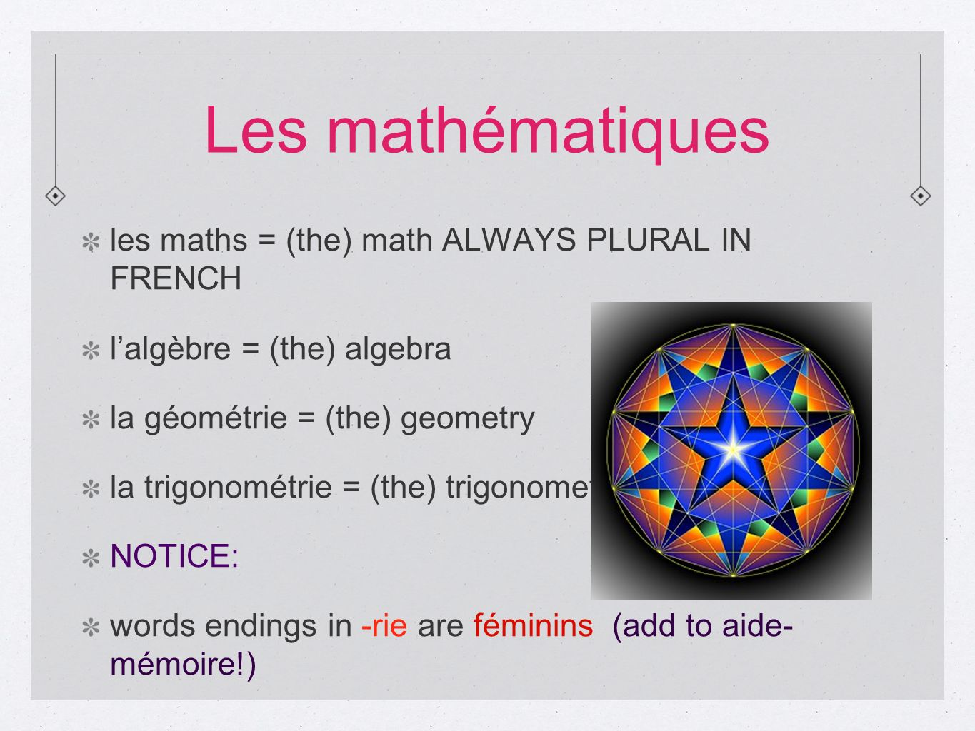 Les mathématiques les maths = (the) math ALWAYS PLURAL IN FRENCH