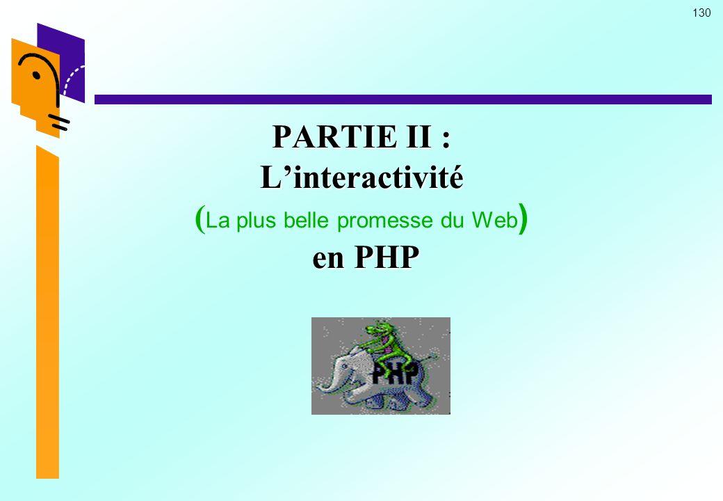 PARTIE II : L'interactivité (La plus belle promesse du Web) en PHP