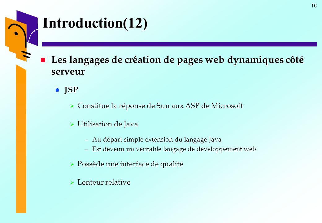 Introduction(12) Les langages de création de pages web dynamiques côté serveur. JSP. Constitue la réponse de Sun aux ASP de Microsoft.