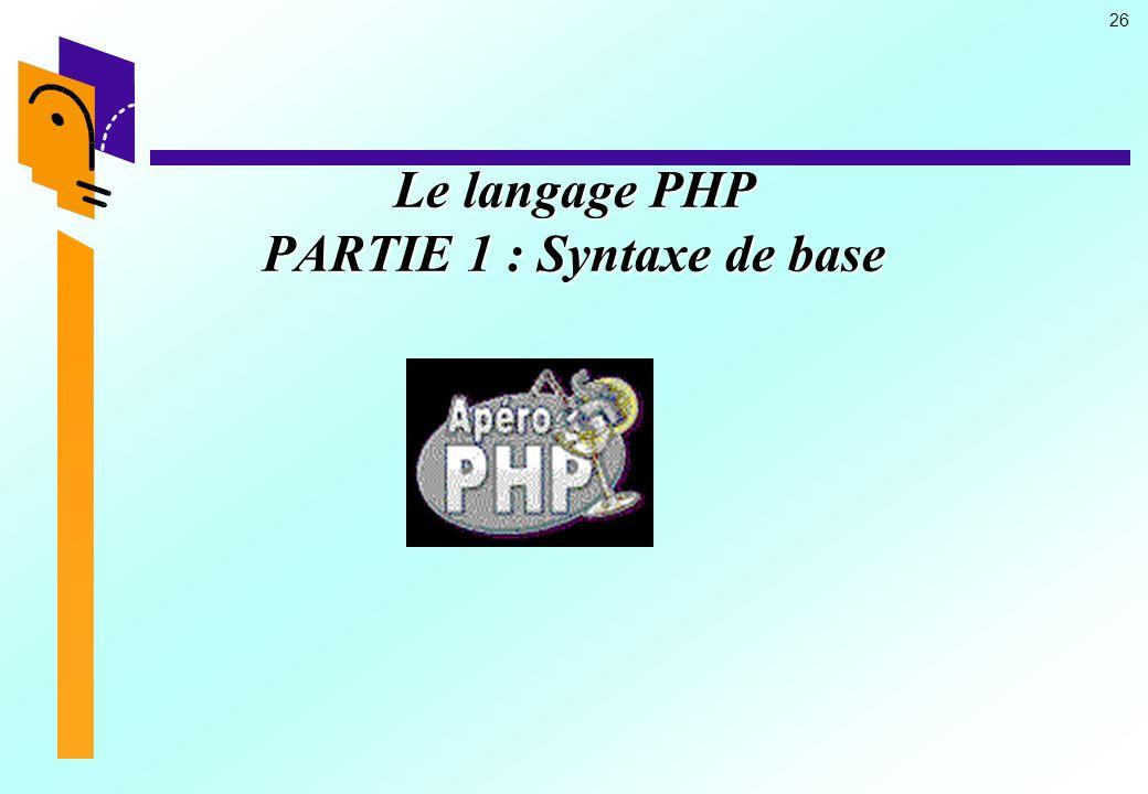 Le langage PHP PARTIE 1 : Syntaxe de base