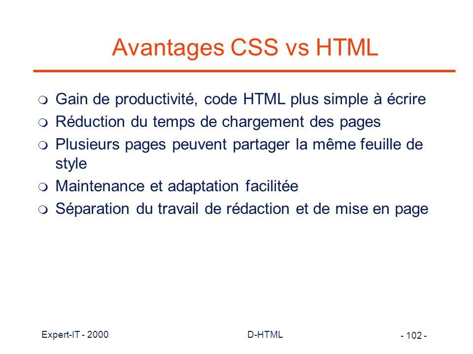 Avantages CSS vs HTML Gain de productivité, code HTML plus simple à écrire. Réduction du temps de chargement des pages.