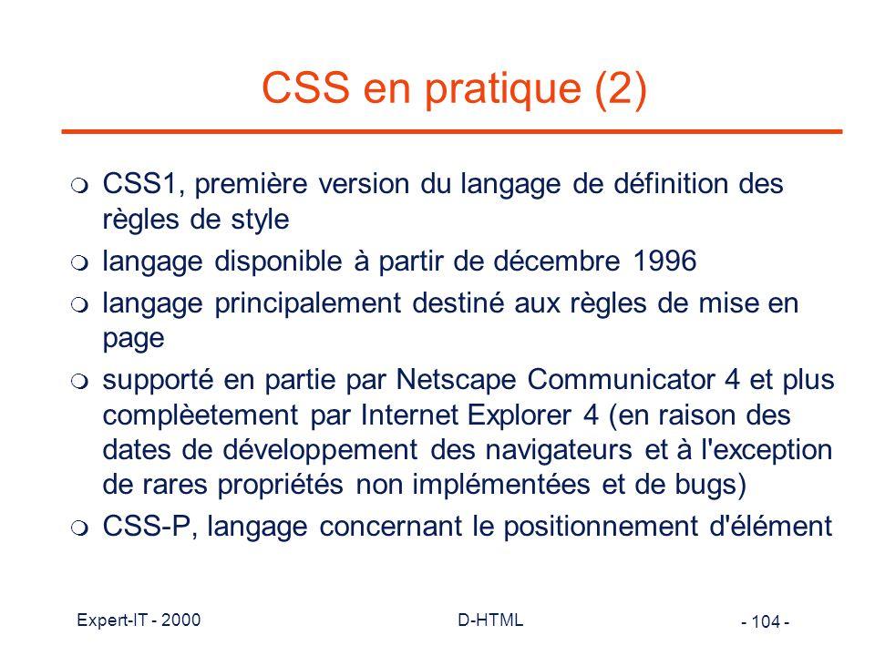 CSS en pratique (2) CSS1, première version du langage de définition des règles de style. langage disponible à partir de décembre 1996.