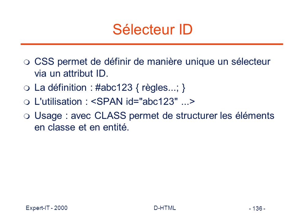 Sélecteur ID CSS permet de définir de manière unique un sélecteur via un attribut ID. La définition : #abc123 { règles...; }