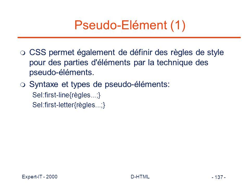 Pseudo-Elément (1) CSS permet également de définir des règles de style pour des parties d éléments par la technique des pseudo-éléments.