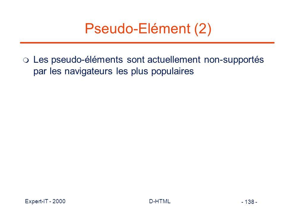 Pseudo-Elément (2) Les pseudo-éléments sont actuellement non-supportés par les navigateurs les plus populaires.