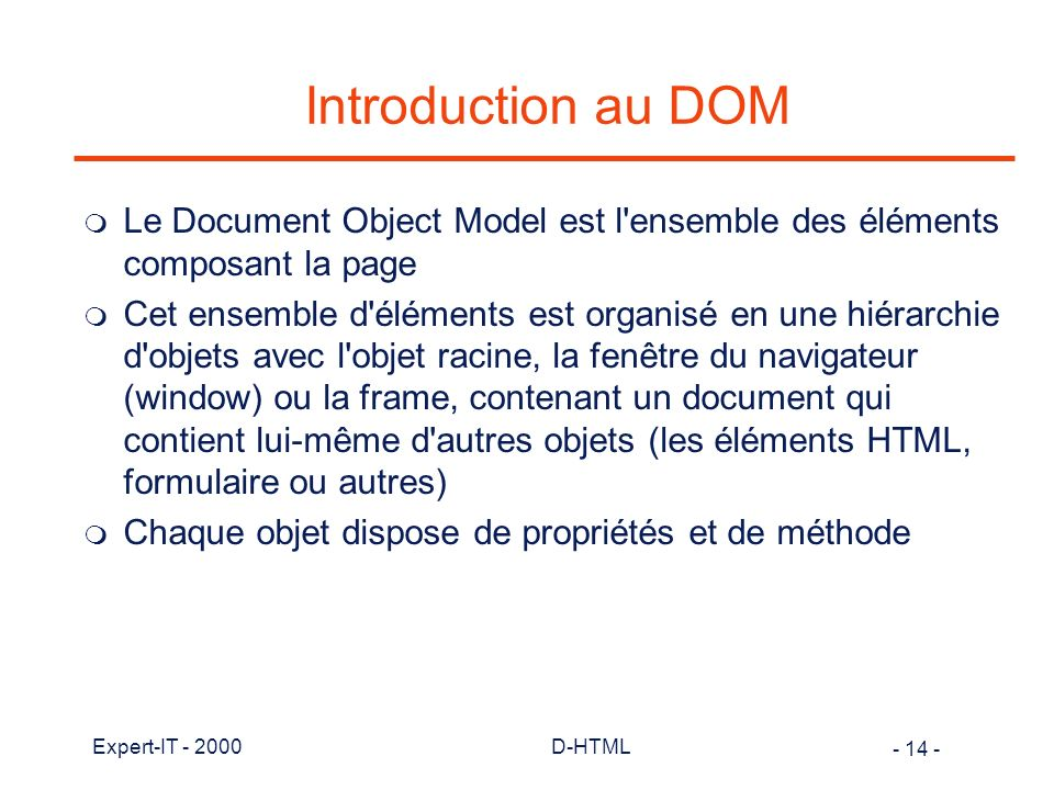 Introduction au DOM Le Document Object Model est l ensemble des éléments composant la page.