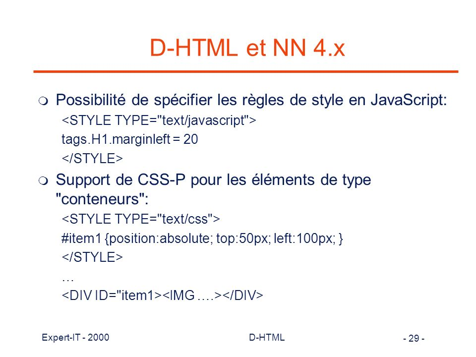 D-HTML et NN 4.x Possibilité de spécifier les règles de style en JavaScript: <STYLE TYPE= text/javascript >