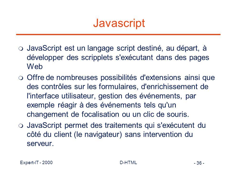 Javascript JavaScript est un langage script destiné, au départ, à développer des scripplets s exécutant dans des pages Web.
