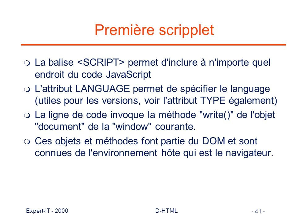 Première scripplet La balise <SCRIPT> permet d inclure à n importe quel endroit du code JavaScript.