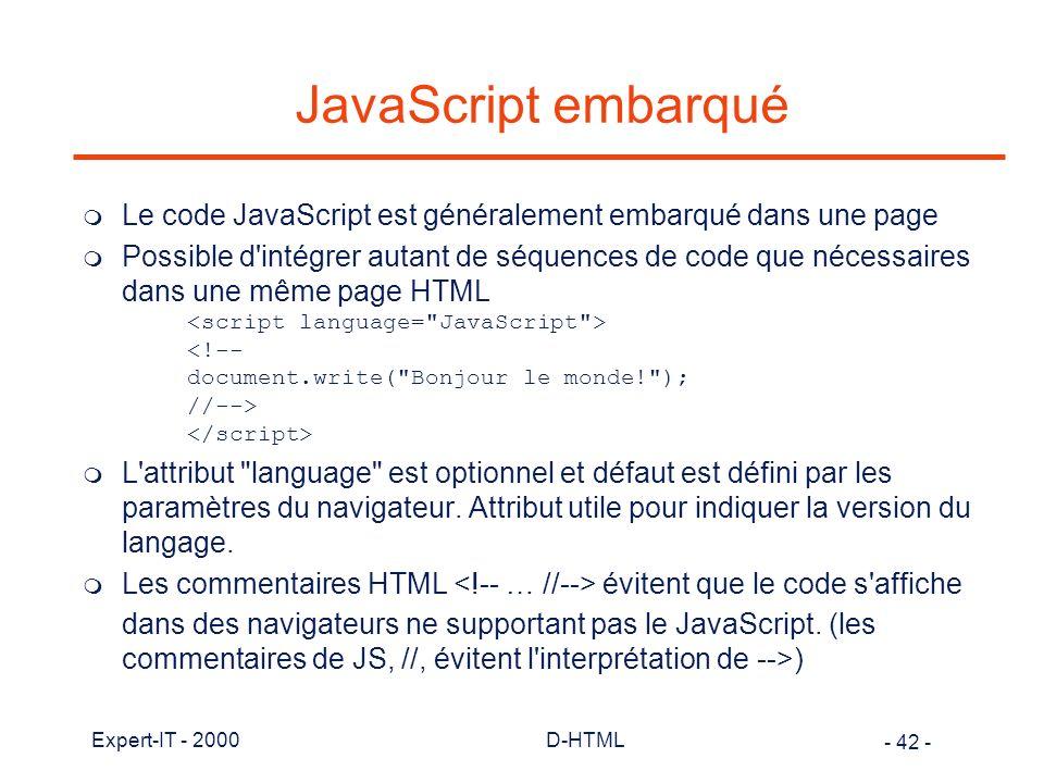 JavaScript embarqué Le code JavaScript est généralement embarqué dans une page.