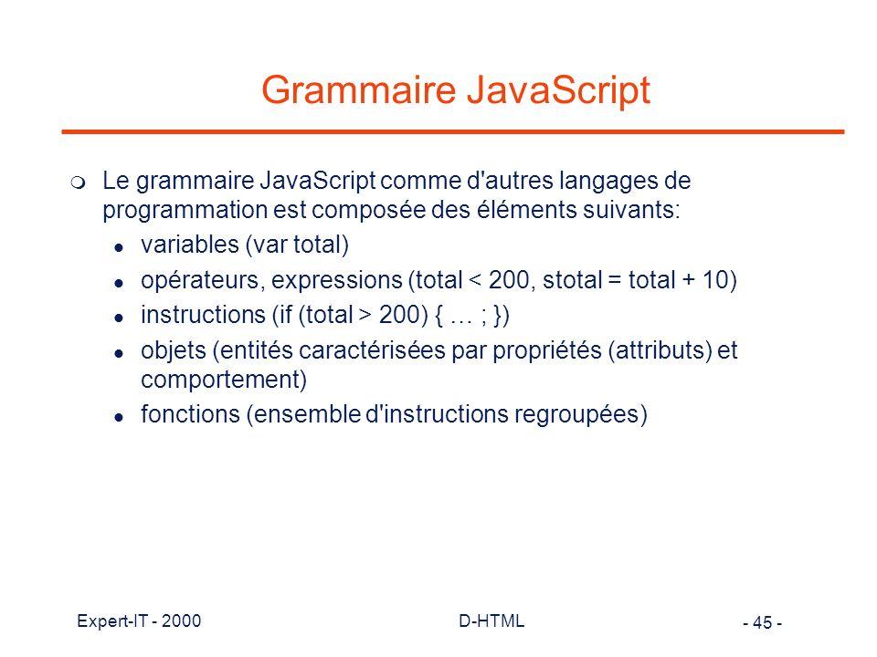 Grammaire JavaScript Le grammaire JavaScript comme d autres langages de programmation est composée des éléments suivants: