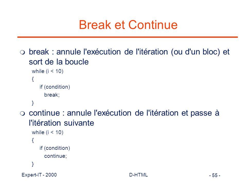 Break et Continue break : annule l exécution de l itération (ou d un bloc) et sort de la boucle. while (i < 10)