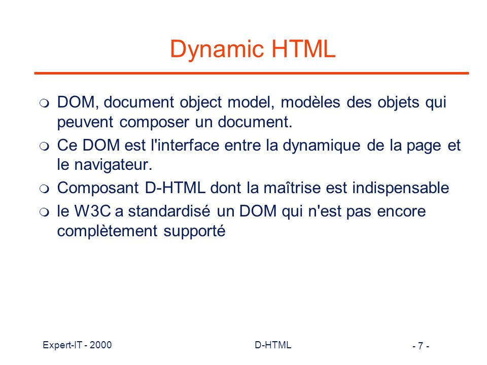 Dynamic HTML DOM, document object model, modèles des objets qui peuvent composer un document.