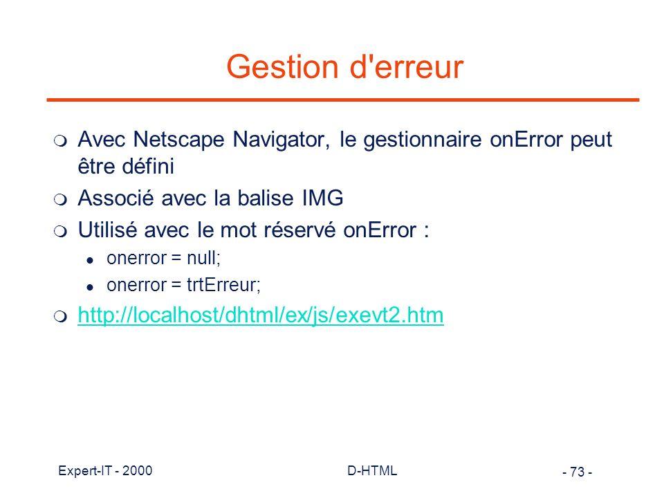 Gestion d erreur Avec Netscape Navigator, le gestionnaire onError peut être défini. Associé avec la balise IMG.