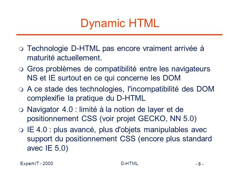 Dynamic HTML Technologie D-HTML pas encore vraiment arrivée à maturité actuellement.