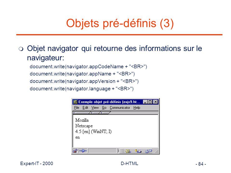 Objets pré-définis (3) Objet navigator qui retourne des informations sur le navigateur: document.write(navigator.appCodeName + <BR> )