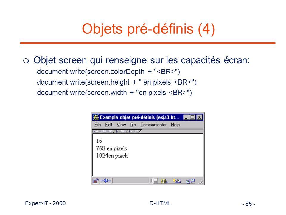 Objets pré-définis (4) Objet screen qui renseigne sur les capacités écran: document.write(screen.colorDepth + <BR> )