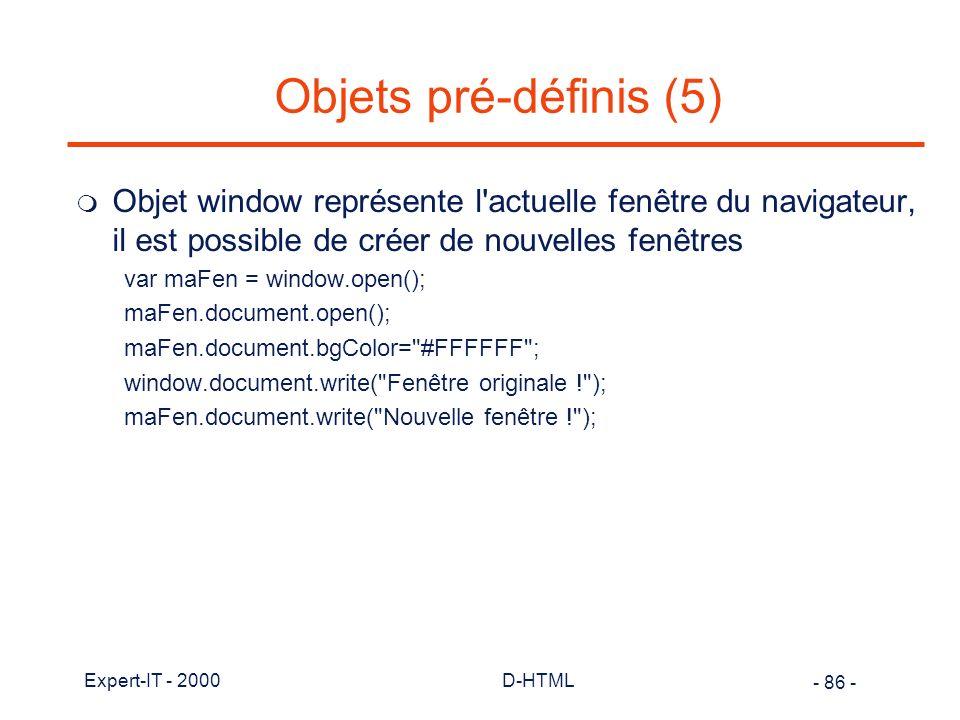 Objets pré-définis (5) Objet window représente l actuelle fenêtre du navigateur, il est possible de créer de nouvelles fenêtres.