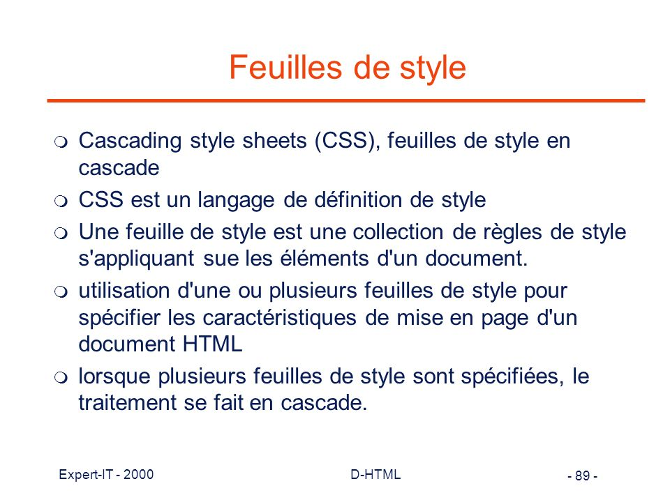 Feuilles de style Cascading style sheets (CSS), feuilles de style en cascade. CSS est un langage de définition de style.