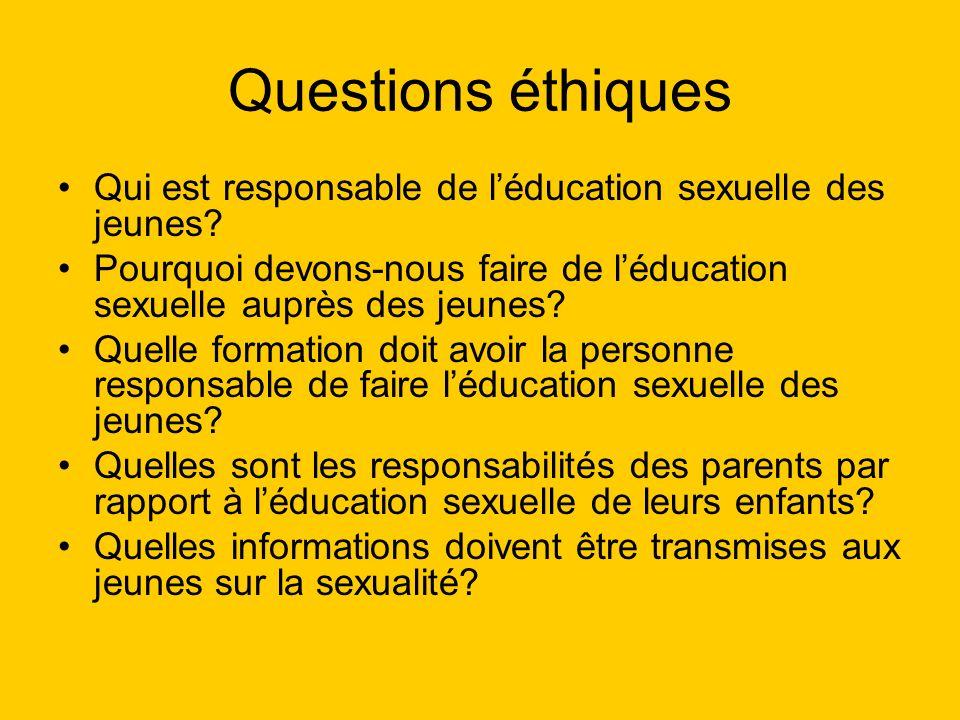 Questions éthiques Qui est responsable de l'éducation sexuelle des jeunes Pourquoi devons-nous faire de l'éducation sexuelle auprès des jeunes