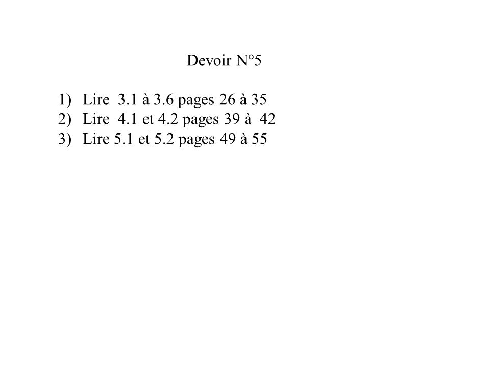 Devoir N°5 Lire 3.1 à 3.6 pages 26 à 35. Lire 4.1 et 4.2 pages 39 à 42.