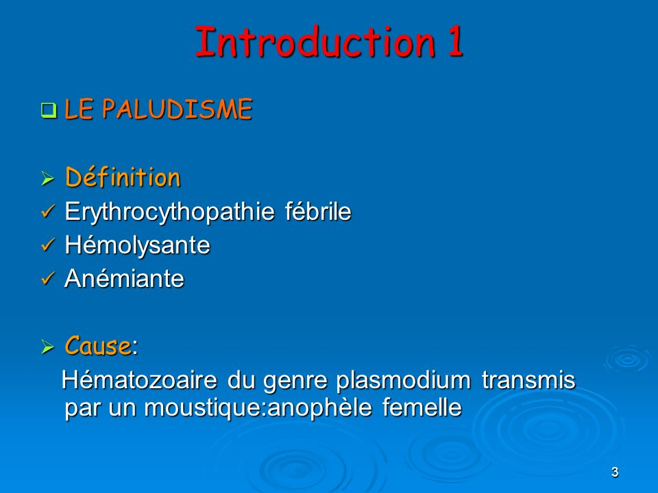 Introduction 1 LE PALUDISME Définition Erythrocythopathie fébrile