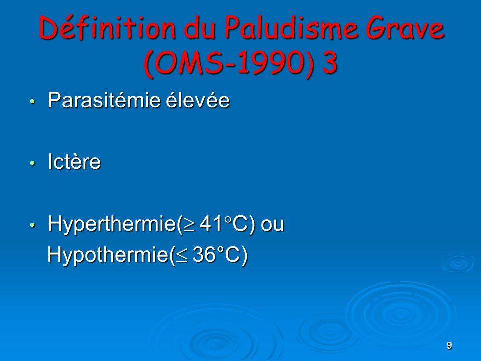 Définition du Paludisme Grave (OMS-1990) 3