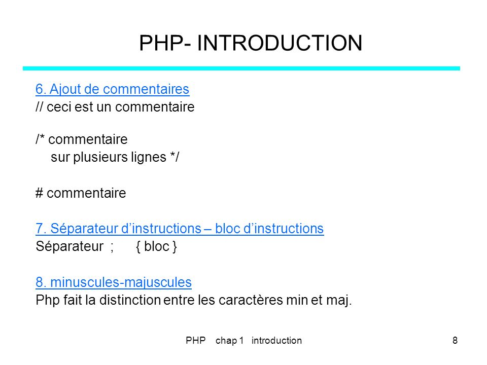 PHP- INTRODUCTION 6. Ajout de commentaires // ceci est un commentaire
