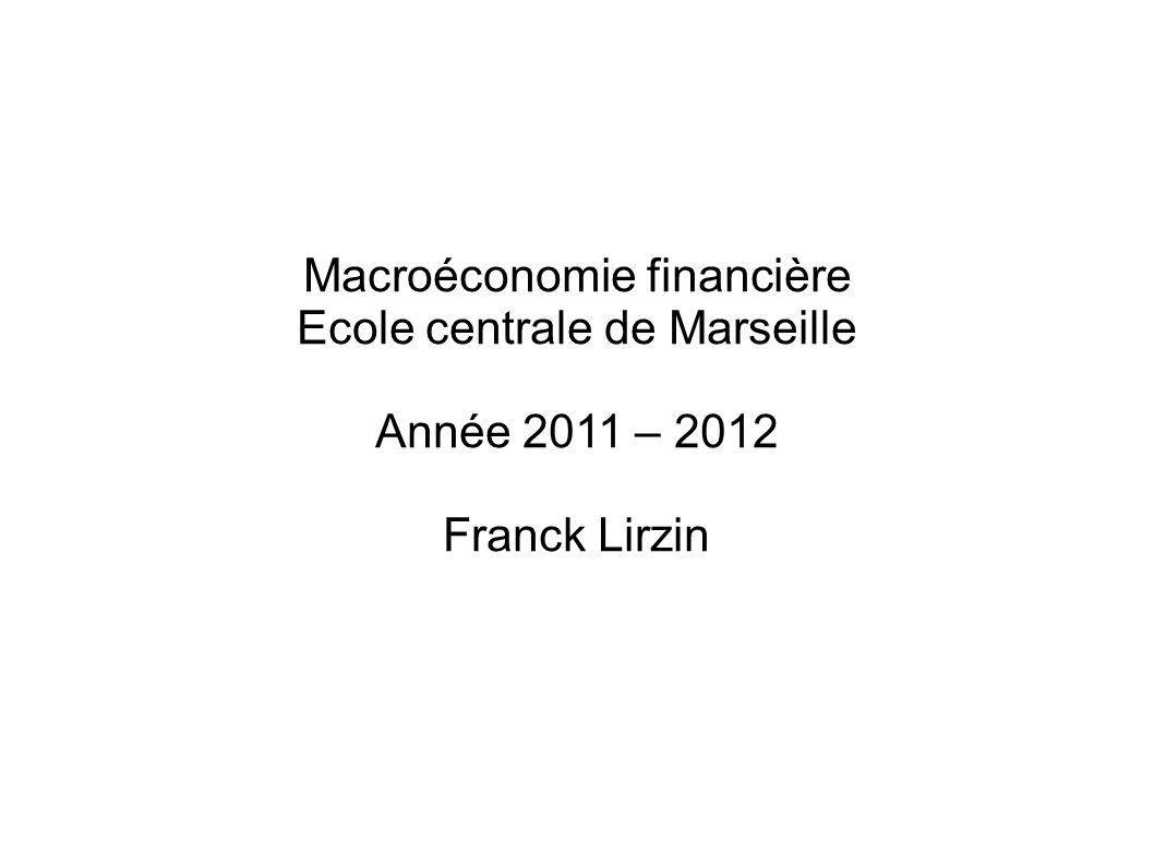 Macroéconomie financière Ecole centrale de Marseille Année 2011 – 2012