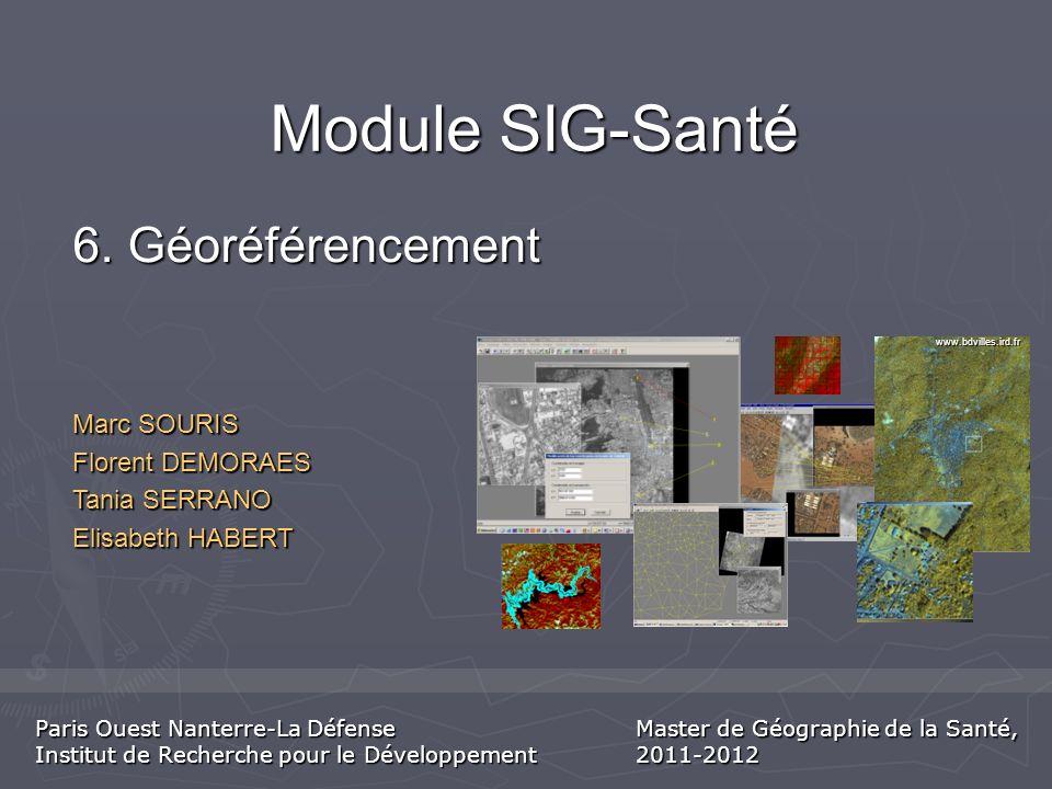 Module SIG-Santé 6. Géoréférencement Marc SOURIS Florent DEMORAES